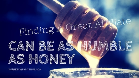 great affiliate's can be as humble as honey