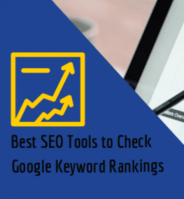 Best SEO Tools to Check Google Keyword Rankings