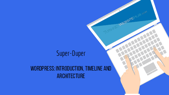 WordPress Introduction, Timeline and Architecture