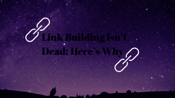 Link Building Isn't Dead: Here's Why