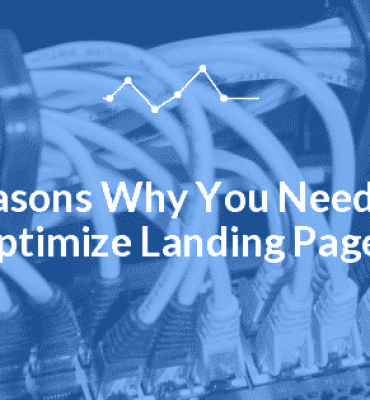 Reasons Why You Need to Optimize Landing Pages