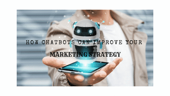 How Chatbots Can Improve Your Marketing Strategy (1)