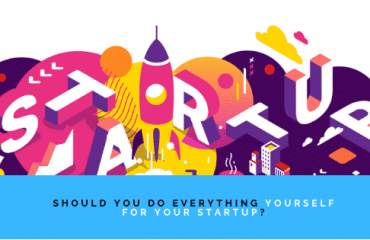 Should You Do Everything Yourself For Your Startup_