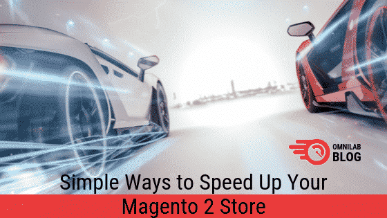 Simple Ways to Speed Up Your Magento 2 Store