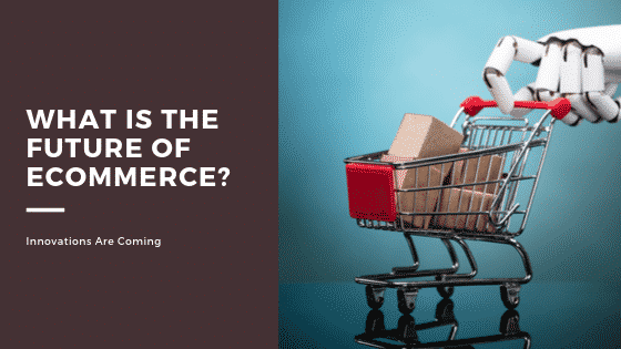 What is the Future of Ecommerce