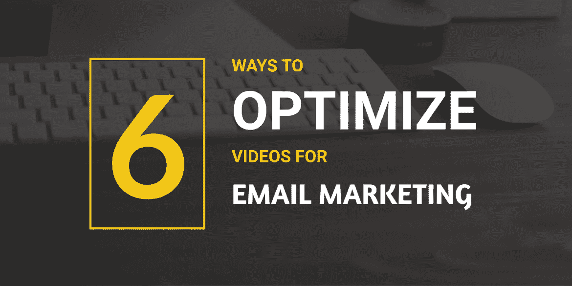 6 Ways to Optimize Videos for Email Marketing