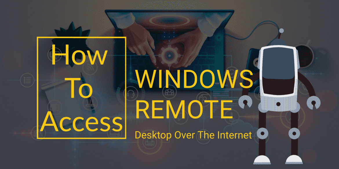 How to Access Windows Remote Desktop Over the Internet