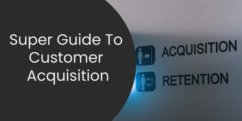 Super Guide To Customer Acquisition