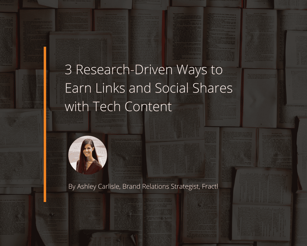3 Research-Driven Ways to Earn Links and Social Shares with Tech Content