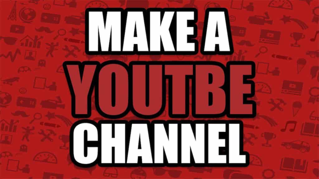 make a YouTube channel
