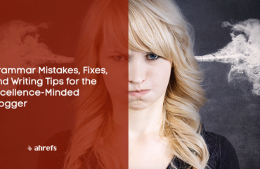 Grammar Mistakes, Fixes, and Writing Tips for the Excellence-Minded Blogger